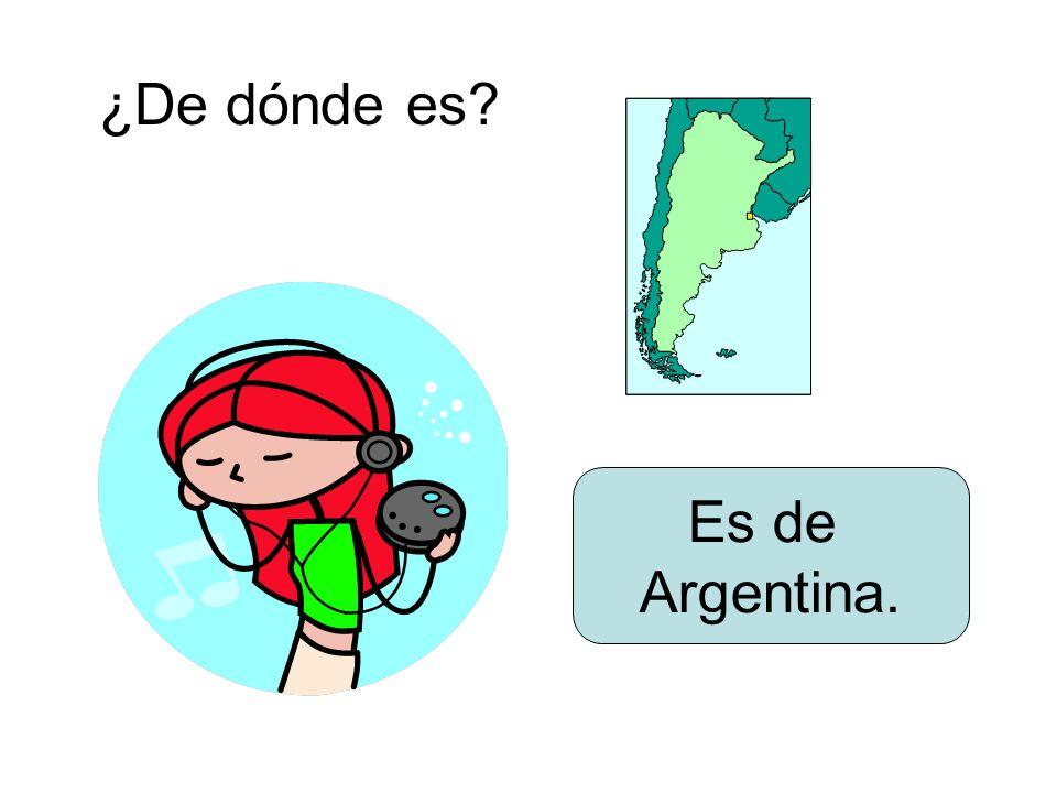 ¿De dónde es? Es de Argentina.