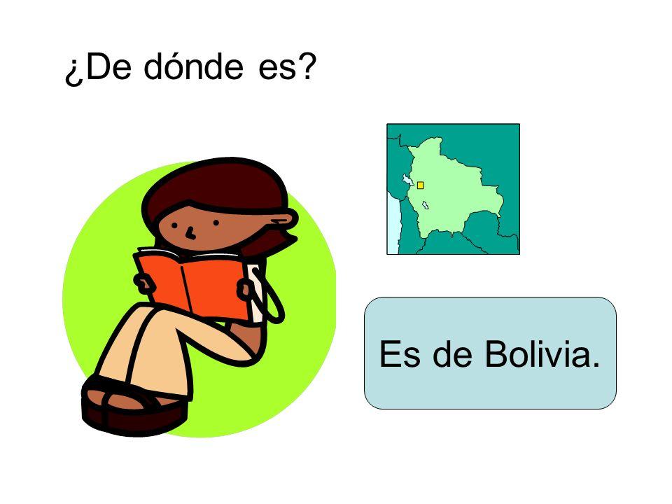 ¿De dónde es? Es de Bolivia.