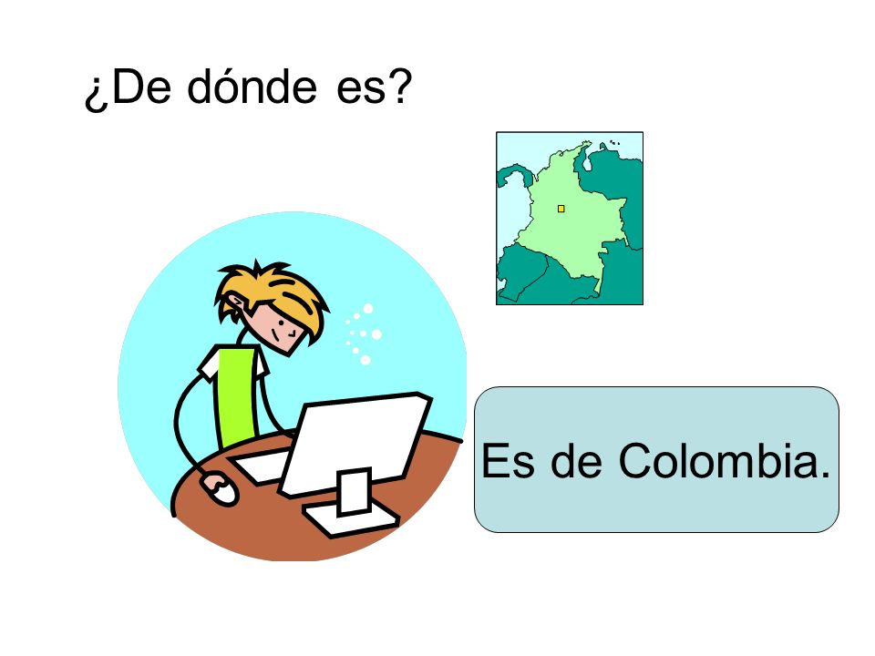 ¿De dónde es? Es de Colombia.