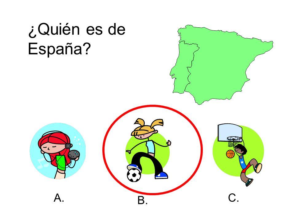 ¿Quién es de España? A. B. C.
