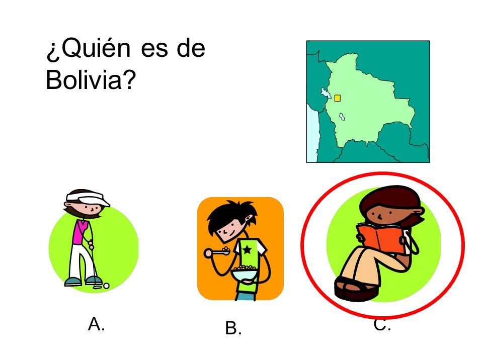 ¿Quién es de Bolivia? A. B. C.