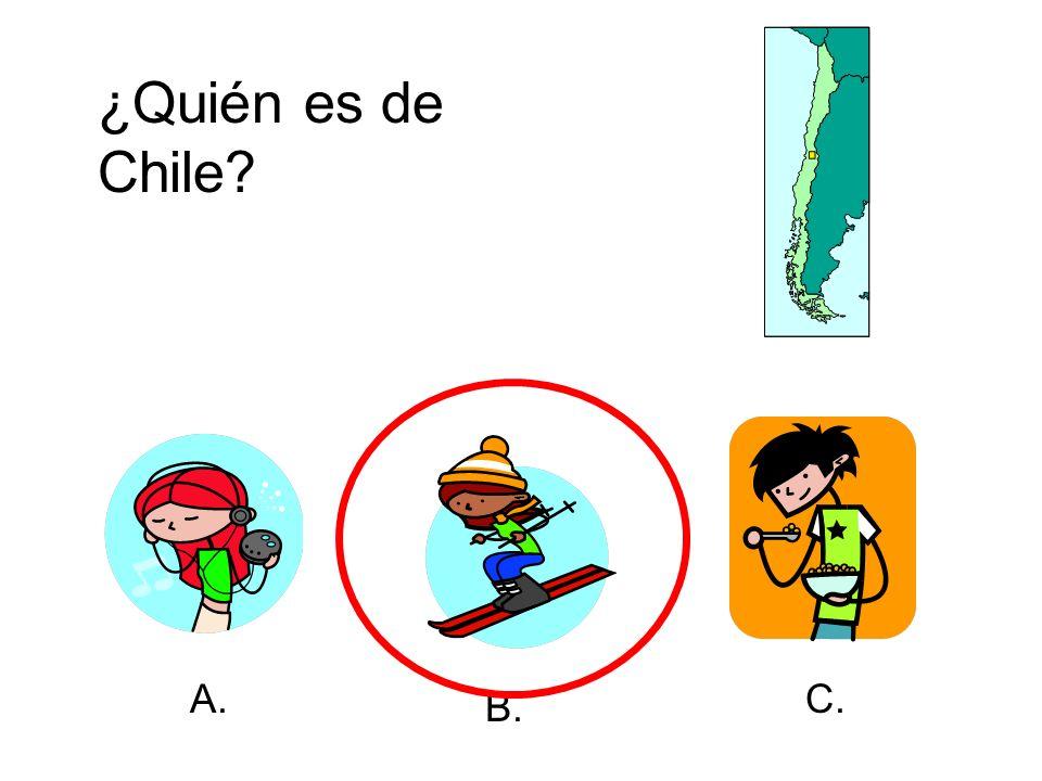 ¿Quién es de Chile? A. B. C.