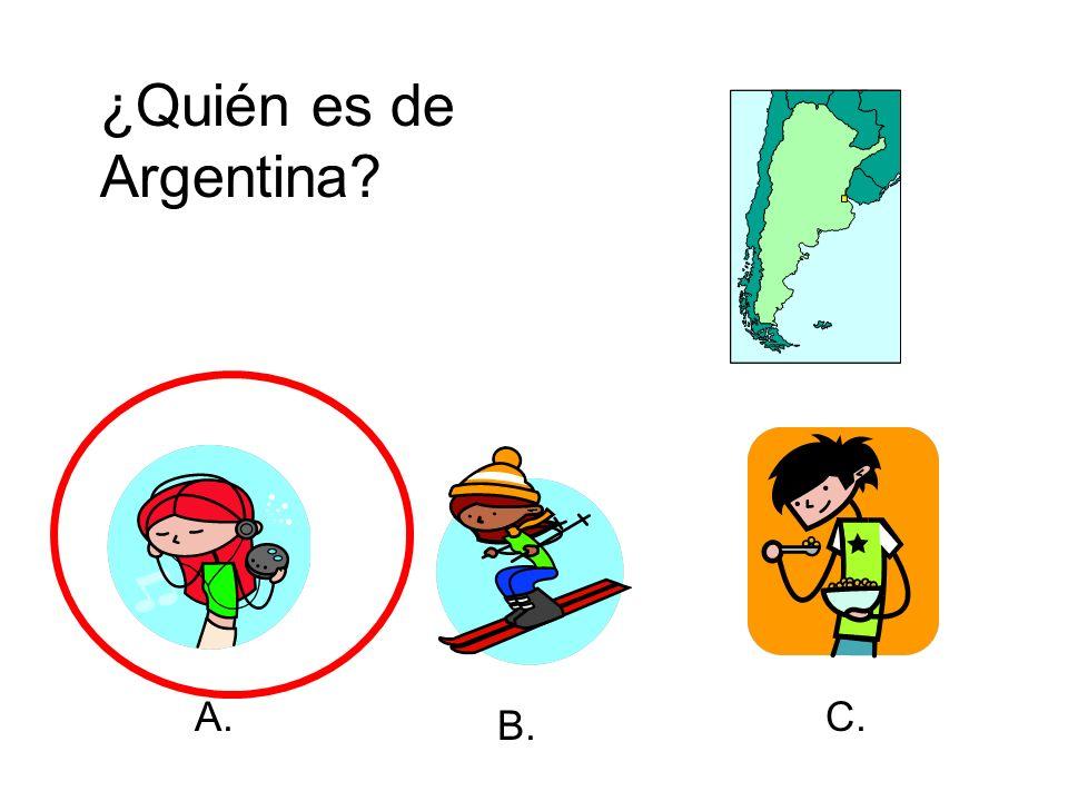 ¿Quién es de Argentina? A. B. C.