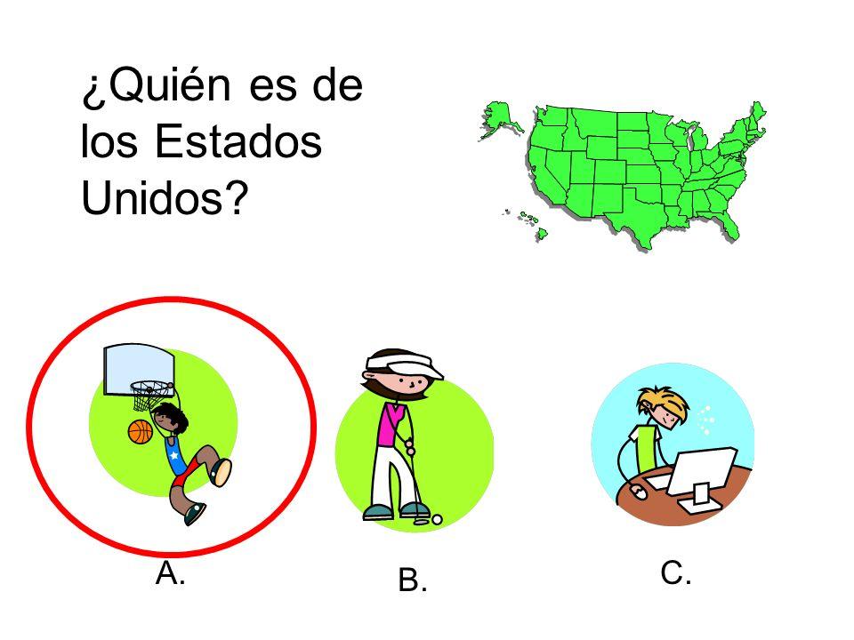 ¿Quién es de los Estados Unidos? A. B. C.