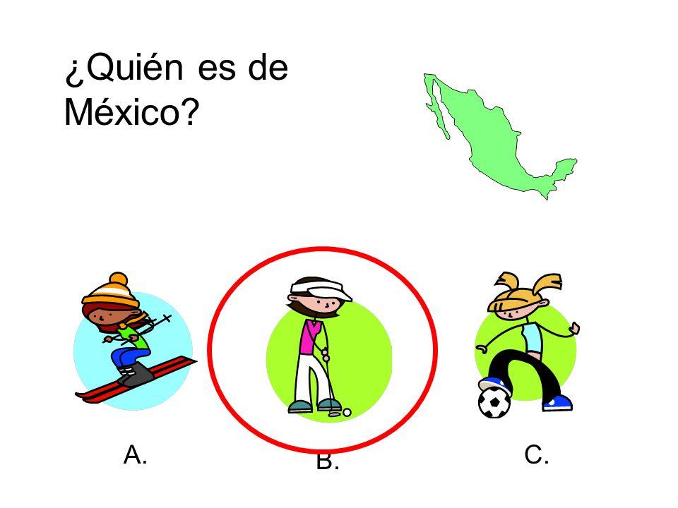 ¿Quién es de México? A. B. C.