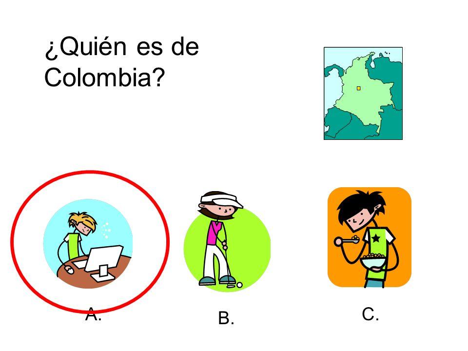 ¿Quién es de Colombia? A. B. C.