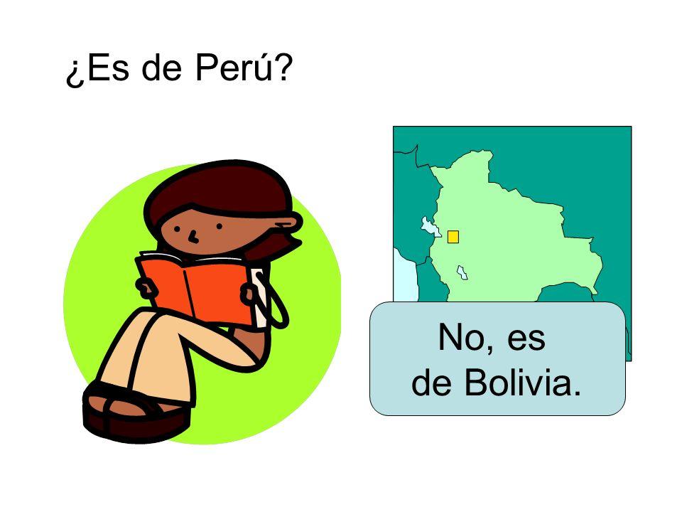 ¿Es de Perú? No, es de Bolivia.