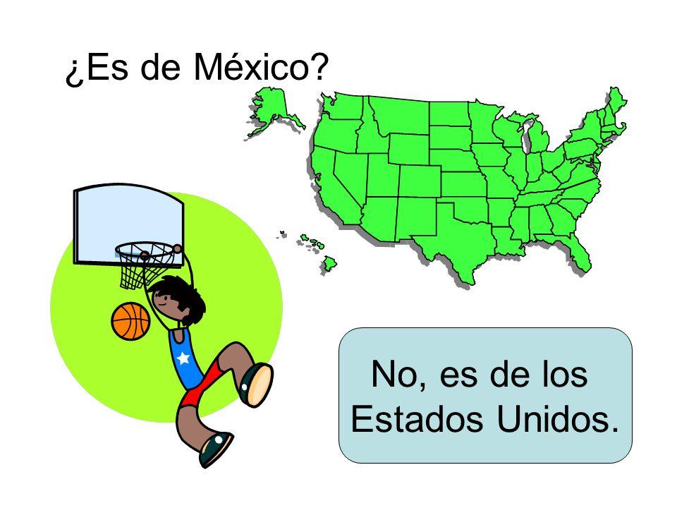 ¿Es de México? No, es de los Estados Unidos.