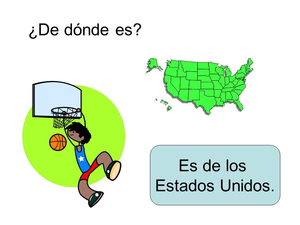 ¿De dónde es? Es de los Estados Unidos.