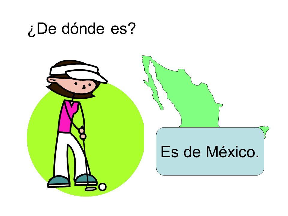 ¿De dónde es? Es de México.