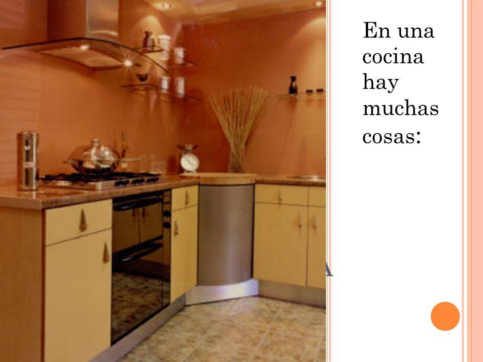 ESTA ES LA COCINA En una cocina hay muchas cosas :