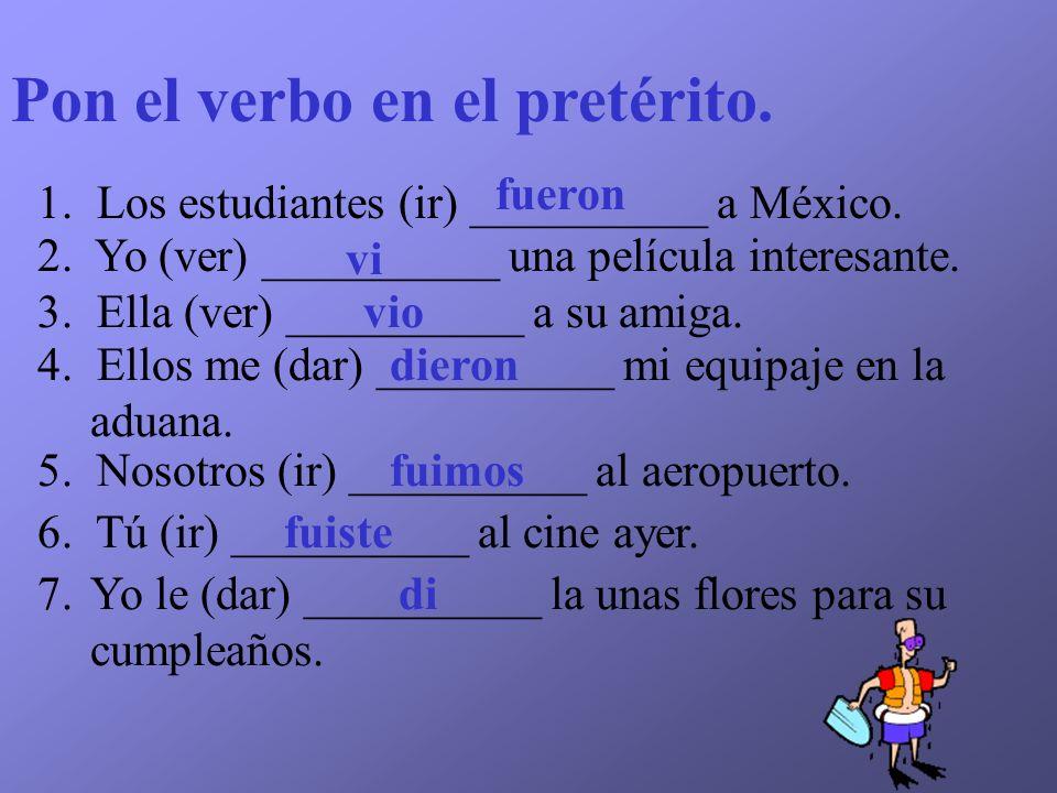Pon el verbo en el pretérito.1. Los estudiantes (ir) __________ a México.