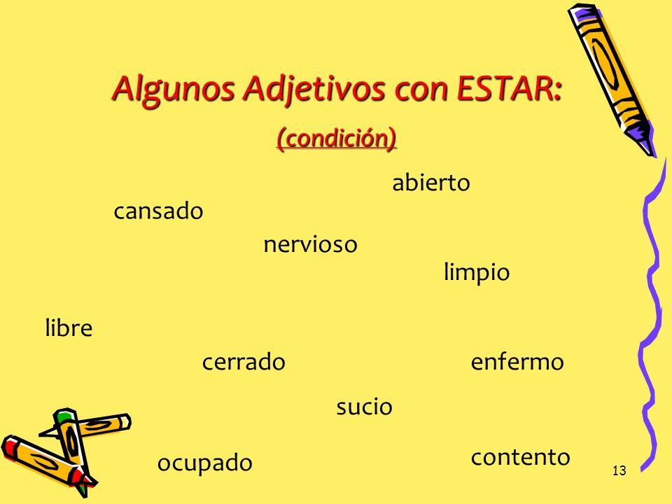12 Los usos del verbo Estar: Localización de una persona o cosa La condición Opiniones o impresiones.