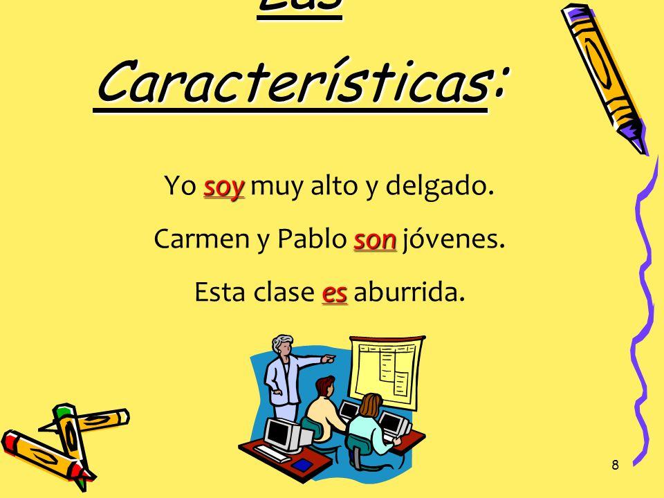 7 La Identificación: eres Tú eres la hermana de Pedro. somos Nosotros somos americanos. es El Sr. Ayala es profesor de español.