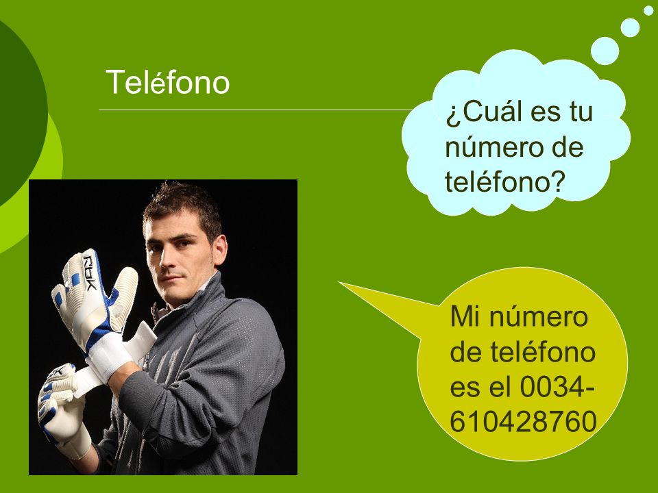 Tel é fono ¿Cuál es tu número de teléfono? Mi número de teléfono es el 0034- 610428760