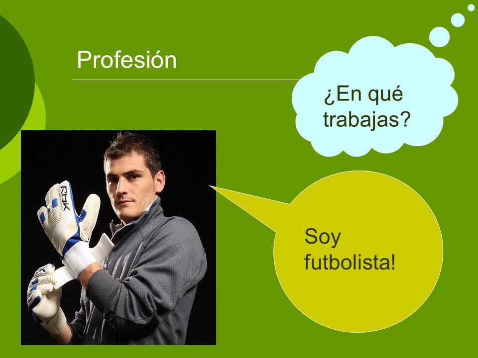 Profesión ¿En qué trabajas? Soy futbolista!