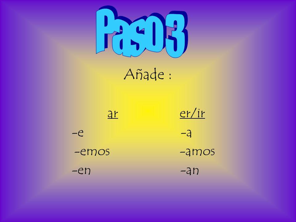 Añade : arer/ir -e -a -emos -amos -en -an