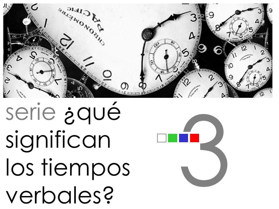 serie ¿qué significan los tiempos verbales? 3