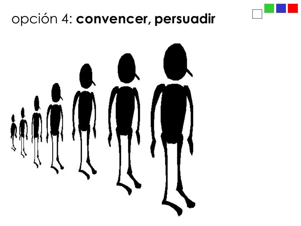 opción 4: convencer, persuadir