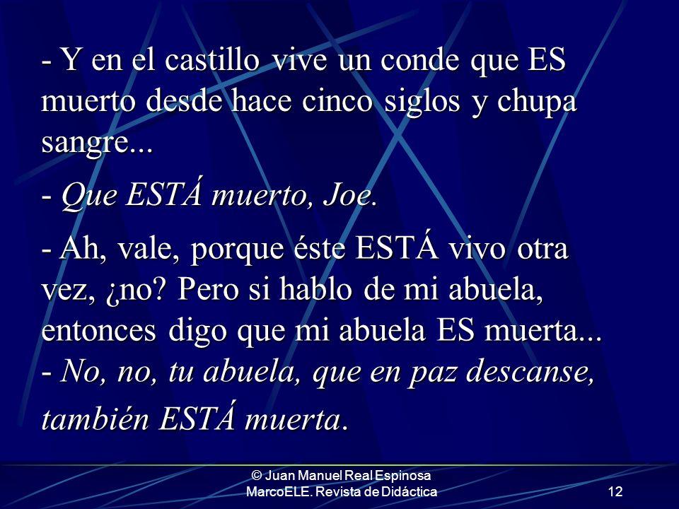 © Juan Manuel Real Espinosa MarcoELE. Revista de Didáctica11 Nada. No hay dolor. tiramos de botiquín: - Mira Joe, lo que pasa es que para localización