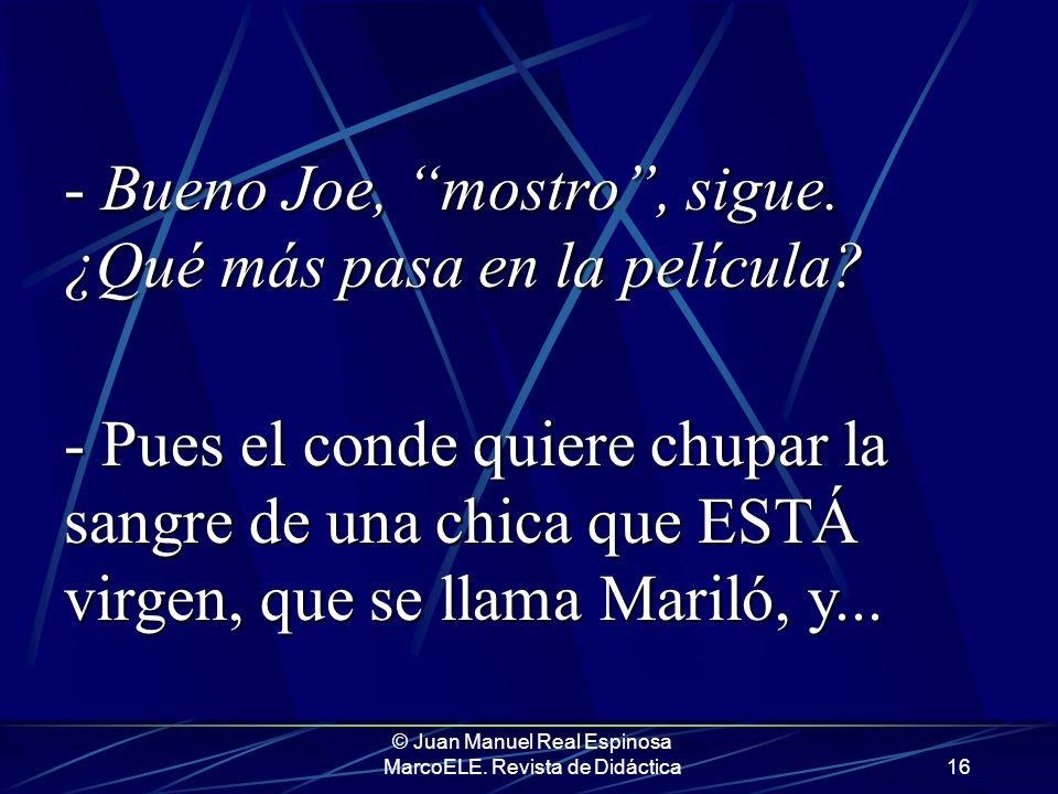 © Juan Manuel Real Espinosa MarcoELE. Revista de Didáctica15 Y además, ¿Cómo va dar igual? Joe se está frustrando. En pequeños grupos, ¿qué harías vos