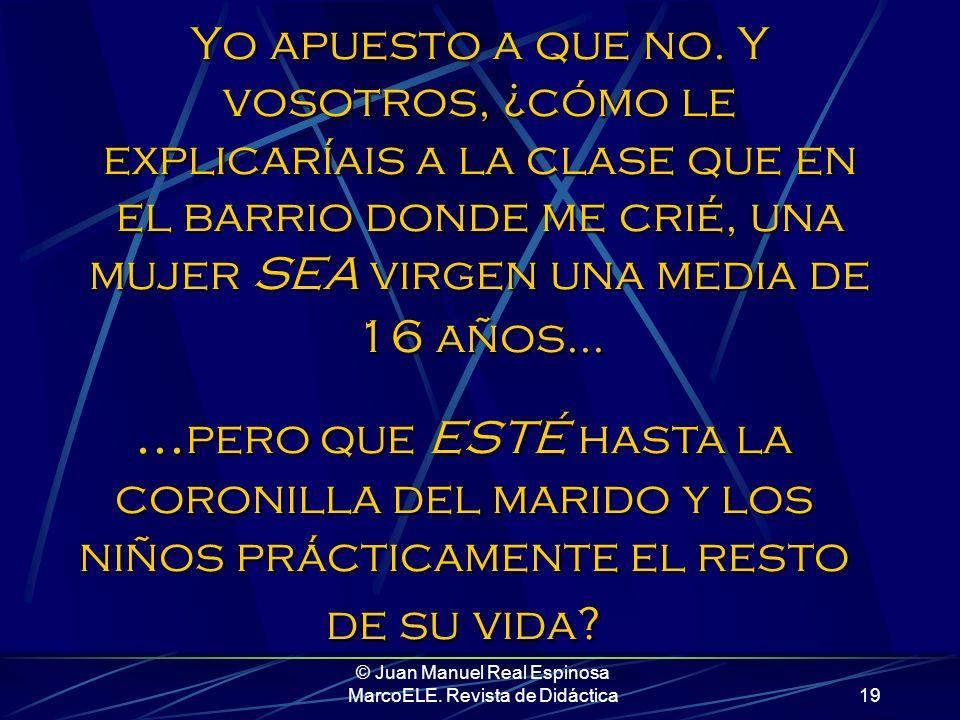 © Juan Manuel Real Espinosa MarcoELE. Revista de Didáctica18 O bien, algo aún más etéreo... - Es que verás, las vírgenes es lo que tienen, que son vír