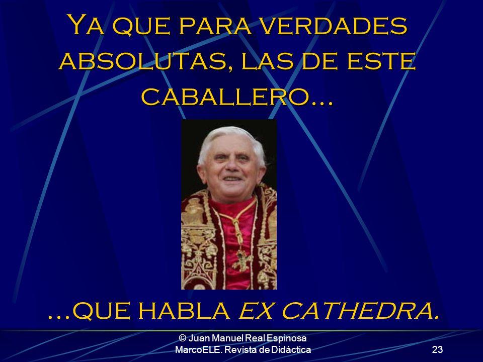 © Juan Manuel Real Espinosa MarcoELE. Revista de Didáctica22 Yo, aunque no creo que disponga de una verdad absoluta al respecto......voy a compartir c