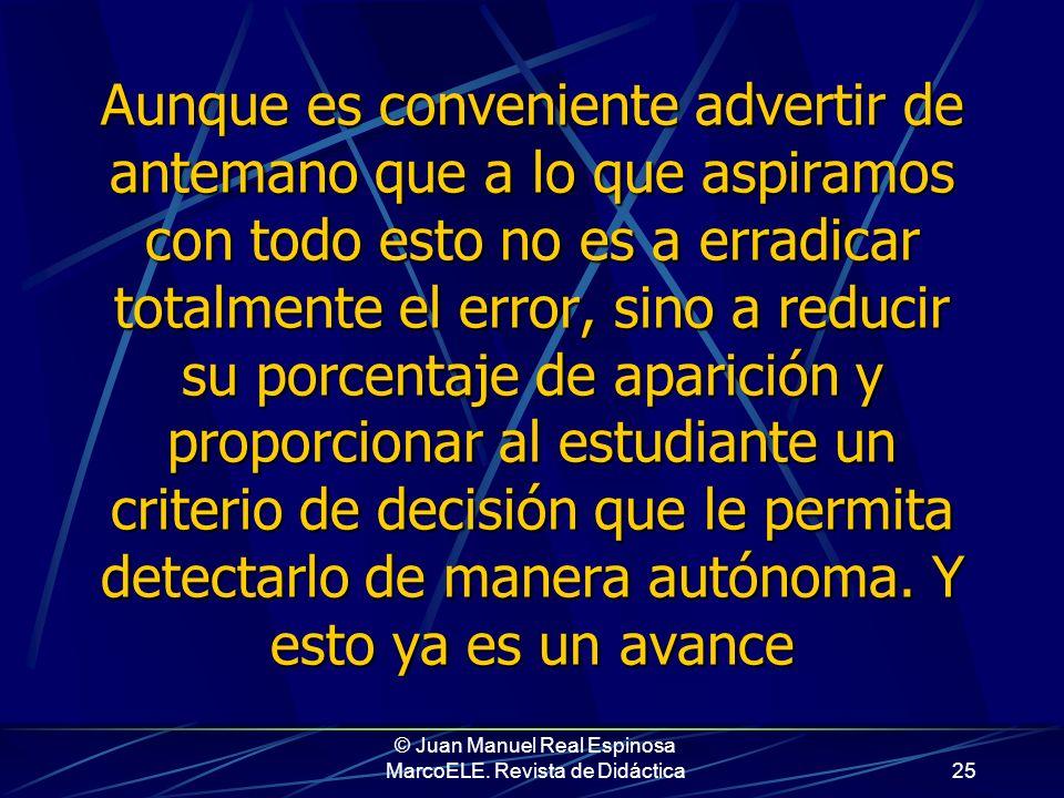 © Juan Manuel Real Espinosa MarcoELE. Revista de Didáctica24 Yo me limitaré a exponeros un procedimiento didáctico –tan dudoso como cualquier otro- qu