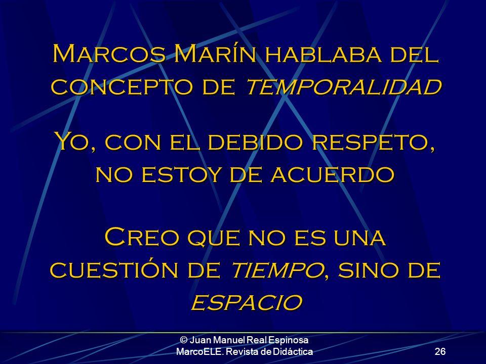 © Juan Manuel Real Espinosa MarcoELE. Revista de Didáctica25 Aunque es conveniente advertir de antemano que a lo que aspiramos con todo esto no es a e