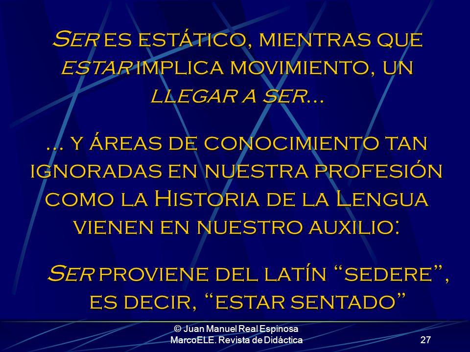© Juan Manuel Real Espinosa MarcoELE. Revista de Didáctica26 Marcos Marín hablaba del concepto de temporalidad Yo, con el debido respeto, no estoy de