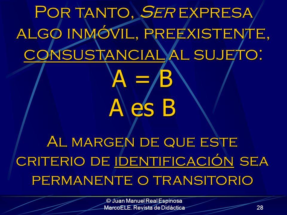 © Juan Manuel Real Espinosa MarcoELE. Revista de Didáctica27 Ser es estático, mientras que estar implica movimiento, un llegar a ser… … y áreas de con