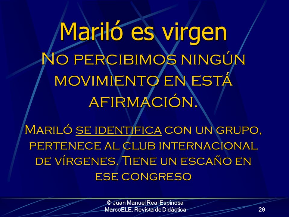 © Juan Manuel Real Espinosa MarcoELE. Revista de Didáctica28 Por tanto, Ser expresa algo inmóvil, preexistente, consustancial al sujeto: A = B A es B