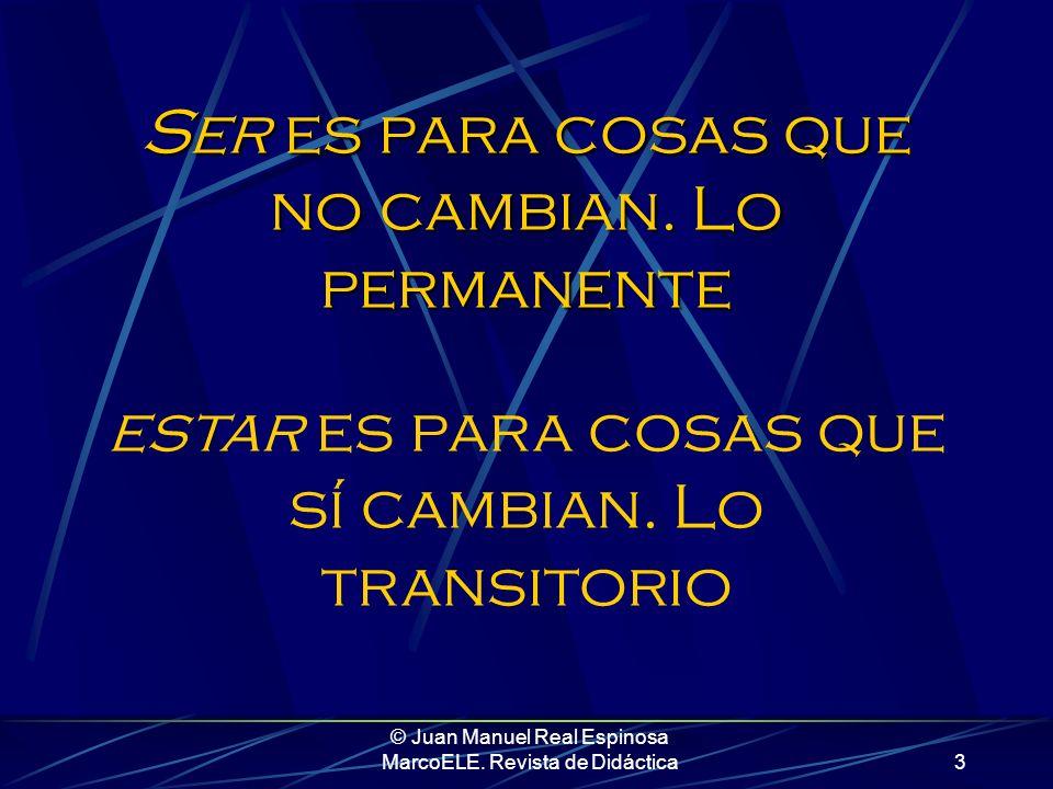 © Juan Manuel Real Espinosa MarcoELE. Revista de Didáctica2 ¿Qué entendemos por ser y estar? ¿Qué le decimos a nuestros alumnos?