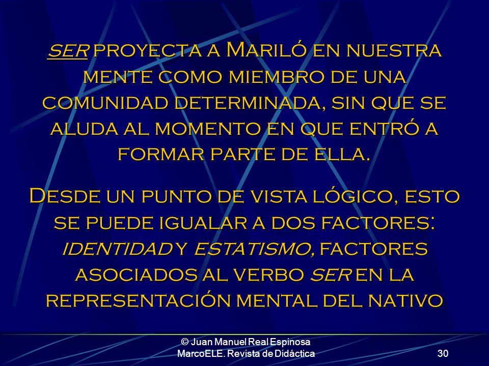 © Juan Manuel Real Espinosa MarcoELE. Revista de Didáctica29 Mariló es virgen No percibimos ningún movimiento en está afirmación. Mariló se identifica