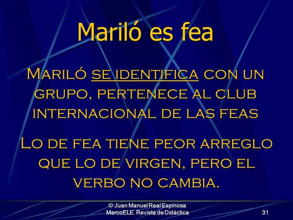 © Juan Manuel Real Espinosa MarcoELE. Revista de Didáctica30 ser proyecta a Mariló en nuestra mente como miembro de una comunidad determinada, sin que