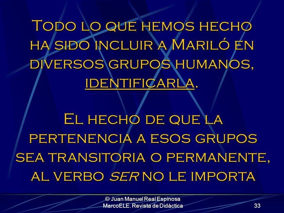 © Juan Manuel Real Espinosa MarcoELE. Revista de Didáctica32 Mariló es testiga de Jehová Mariló es diabética Mariló es burgalesa Mariló es carnicera M