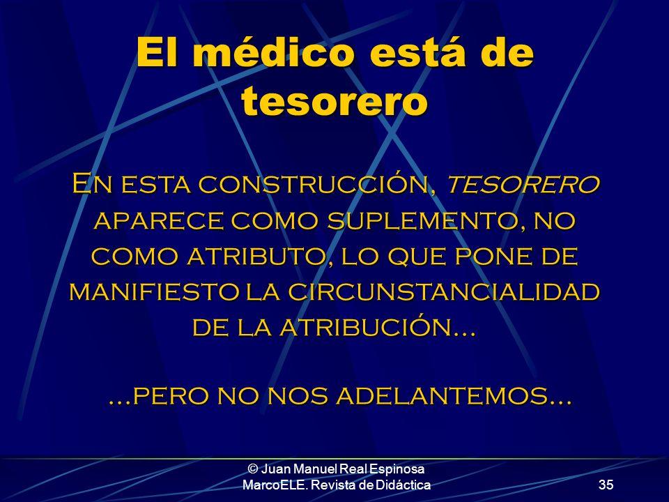 © Juan Manuel Real Espinosa MarcoELE. Revista de Didáctica34 Ser se relaciona con la esencia del sujeto. Esto explica que pueda conectar dos sustantiv