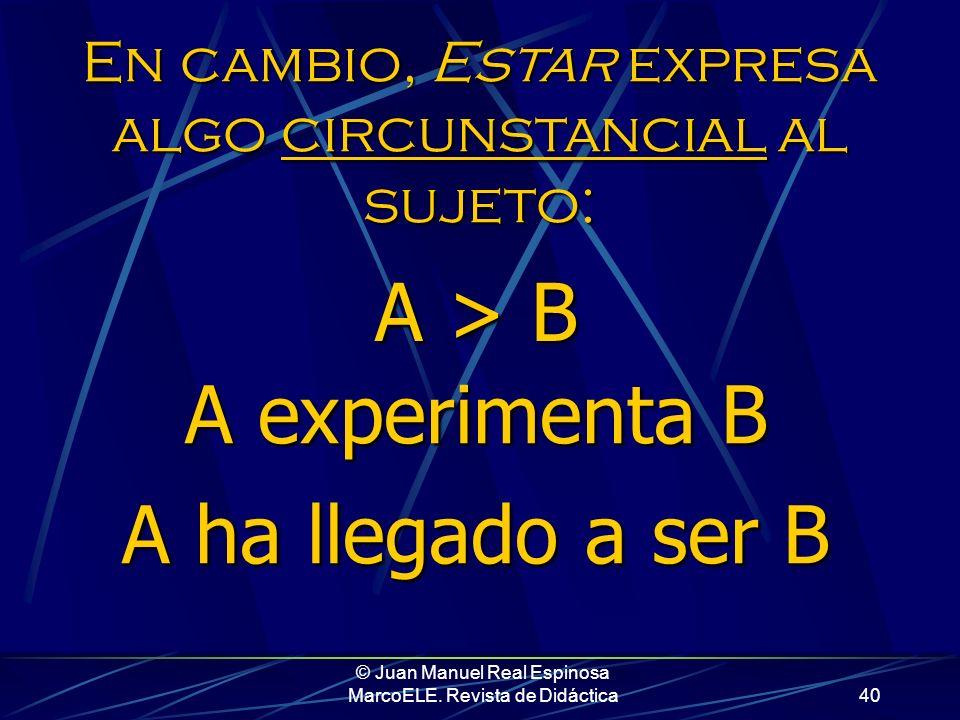 © Juan Manuel Real Espinosa MarcoELE. Revista de Didáctica39 Sin que, como hemos visto, eso implique de ninguna manera la permanencia de la atribución