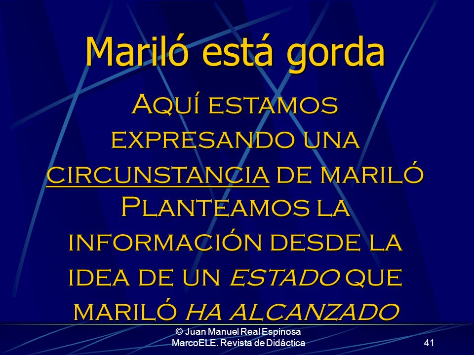 © Juan Manuel Real Espinosa MarcoELE. Revista de Didáctica40 A > B En cambio, Estar expresa algo circunstancial al sujeto: A experimenta B A ha llegad