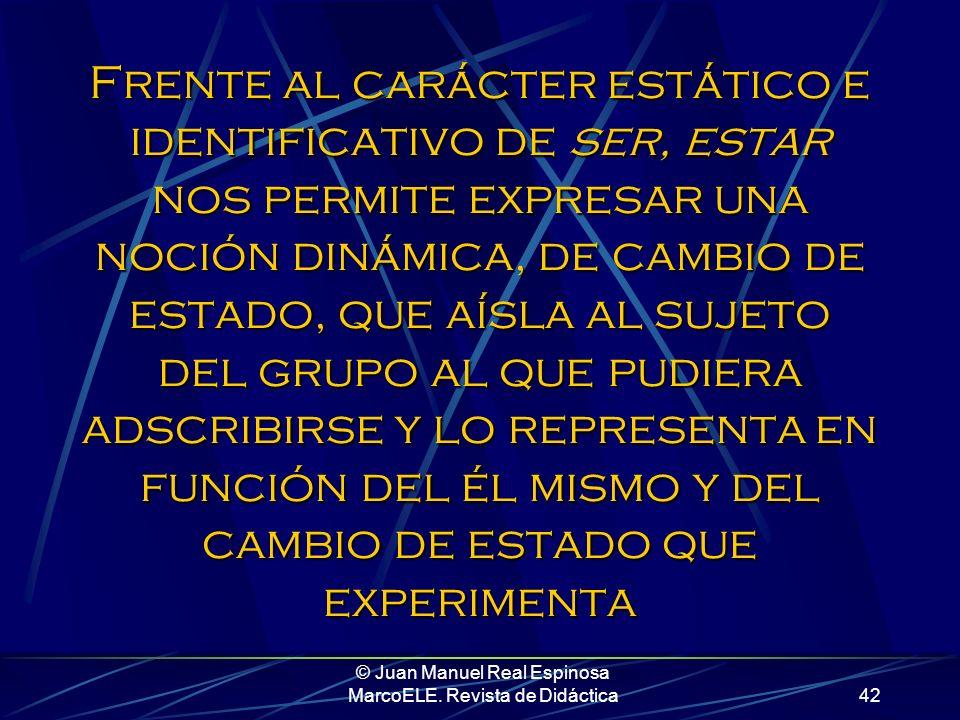© Juan Manuel Real Espinosa MarcoELE. Revista de Didáctica41 Mariló está gorda Aquí estamos expresando una circunstancia de mariló Planteamos la infor