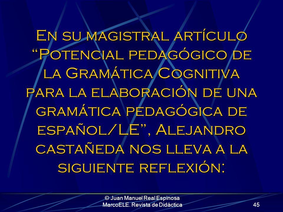 © Juan Manuel Real Espinosa MarcoELE. Revista de Didáctica44 El alumno, y también el profesor, suelen buscar tras cada forma lingüística la expresión