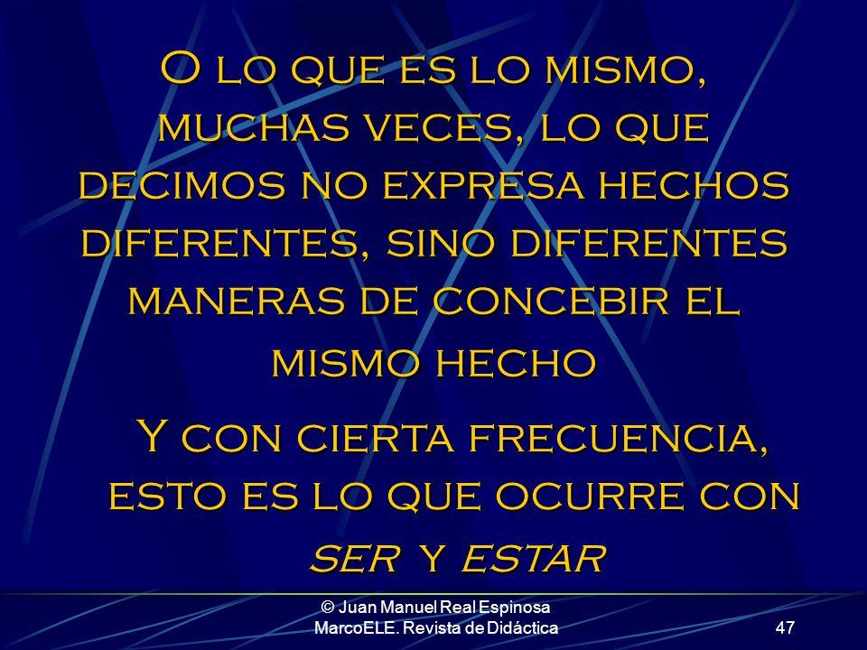 © Juan Manuel Real Espinosa MarcoELE. Revista de Didáctica46...Este modelo (el cognitivo) hace hincapié en el hecho de que muchas estructuras lingüíst