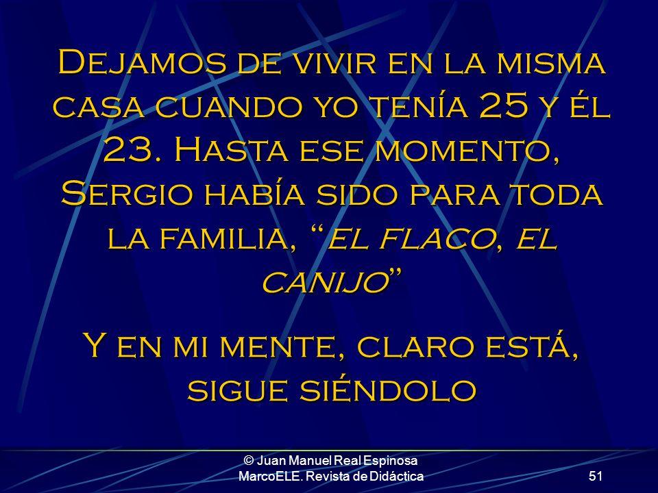 © Juan Manuel Real Espinosa MarcoELE. Revista de Didáctica50 Pero fue casarse, hace seis años, y empezar a engordar a razón de kilo por mes En los últ