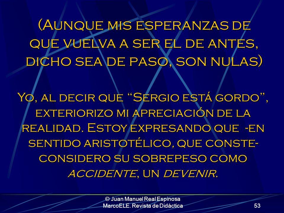© Juan Manuel Real Espinosa MarcoELE. Revista de Didáctica52 Para mí, Sergio está gordo. Es demasiado pronto para que yo pueda identificar a mi herman