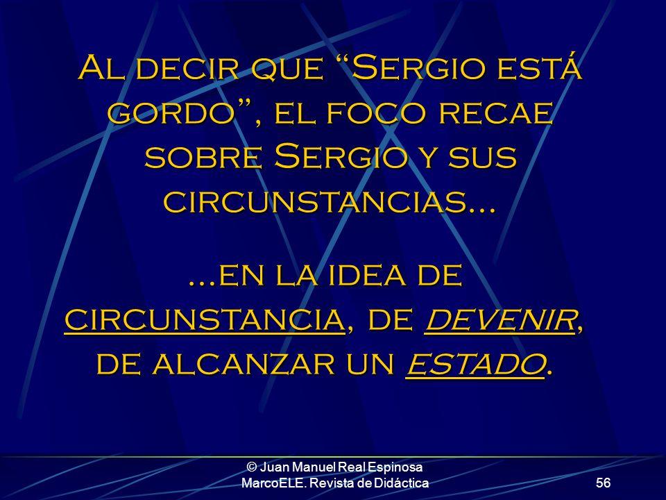 © Juan Manuel Real Espinosa MarcoELE. Revista de Didáctica55 Distinta cosa sería lo que diríais cualquiera de vosotros, que no lo habéis tratado duran