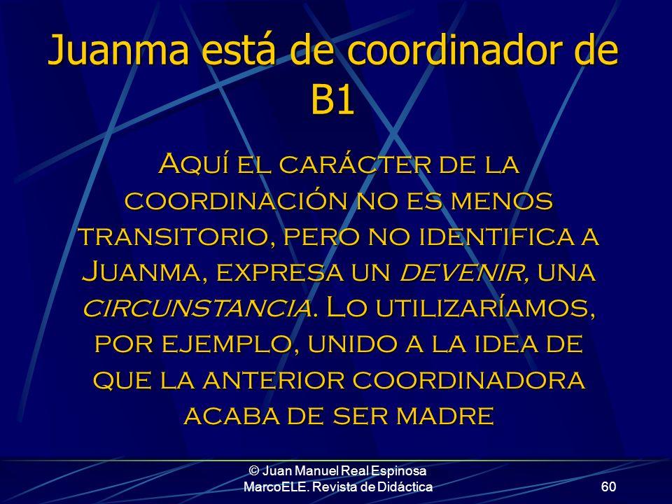 © Juan Manuel Real Espinosa MarcoELE. Revista de Didáctica59 Resumiendo, consideremos los siguientes ejemplos: Juanma es el coordinador de B1 Es indud