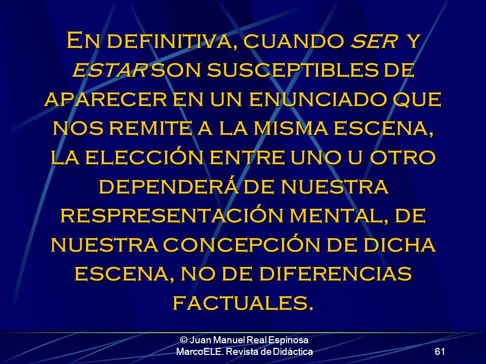 © Juan Manuel Real Espinosa MarcoELE. Revista de Didáctica60 Aquí el carácter de la coordinación no es menos transitorio, pero no identifica a Juanma,