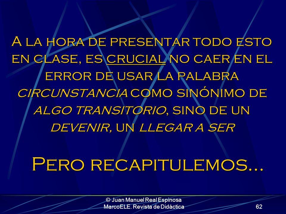© Juan Manuel Real Espinosa MarcoELE. Revista de Didáctica61 En definitiva, cuando ser y estar son susceptibles de aparecer en un enunciado que nos re