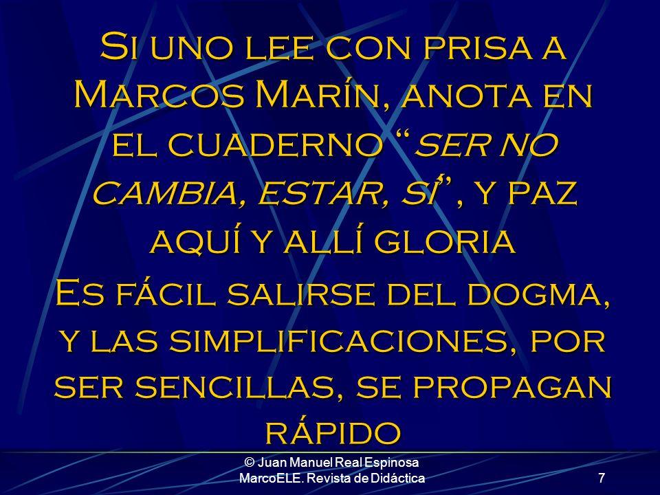 © Juan Manuel Real Espinosa MarcoELE. Revista de Didáctica6...En líneas generales, podemos decir que la idea eje que separa los dos verbos es la de te