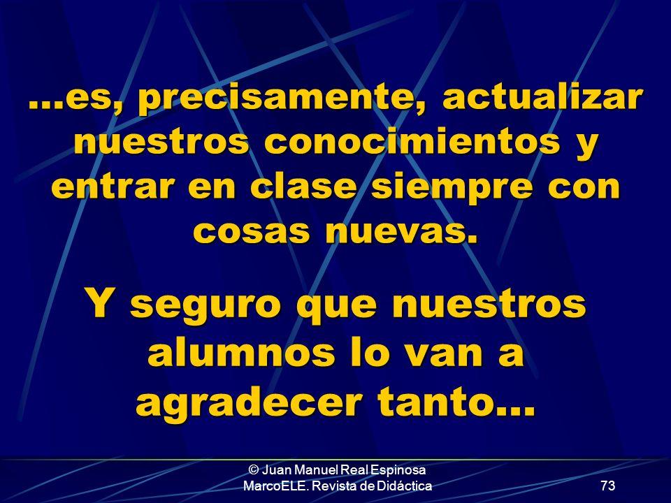 © Juan Manuel Real Espinosa MarcoELE. Revista de Didáctica72...les importa –por fortuna- la herejía de Ser y Estar......pero una buena manera de evita